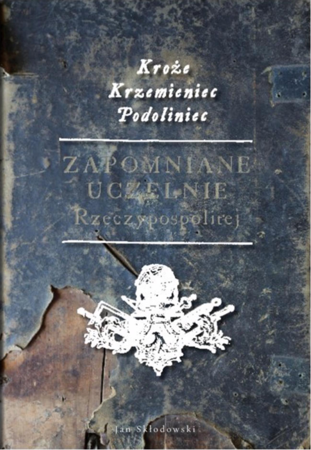 """Jan Skłodkowski """"Zapomniane uczelnie Rzeczypospolitej"""", POLONIKA"""